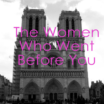 The Women Who Went Before You